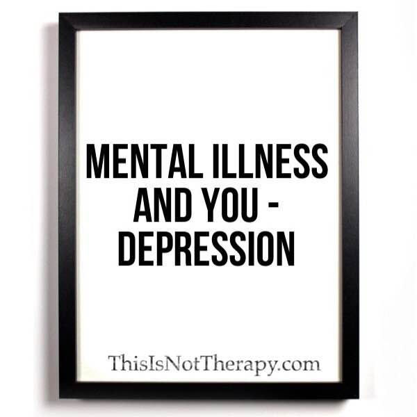 Mental Illness and You – Depression